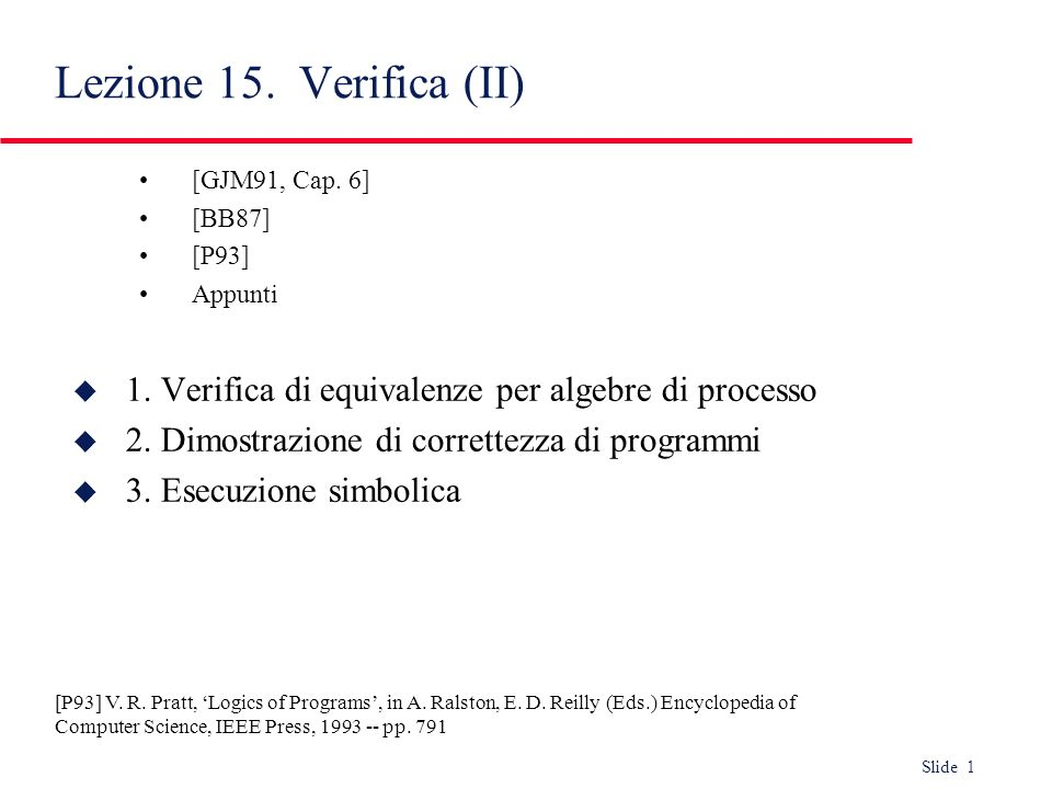 Lezione 15. Verifica (II) [GJM91, Cap. 6] [BB87] [P93] Appunti. 1. Verifica di equivalenze per algebre di processo.